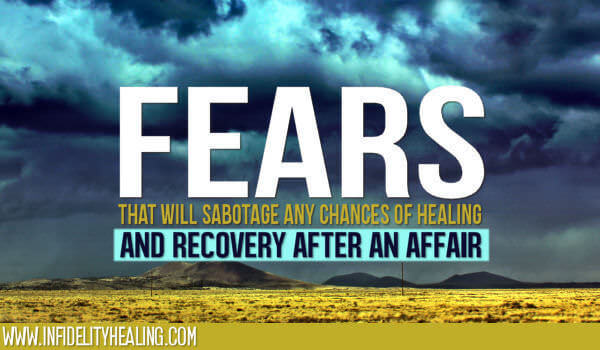 affair recovery Affair Recovery   5 Fears That Will Sabotage Any Chances of Healing and Recovery