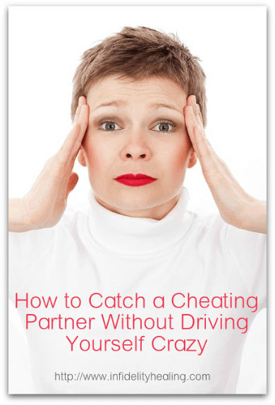 catch a cheating partner1 How to Catch a Cheating Partner Without Driving Yourself Crazy